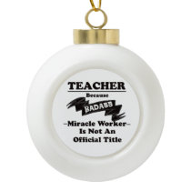 Badass Teacher Ceramic Ball Christmas Ornament