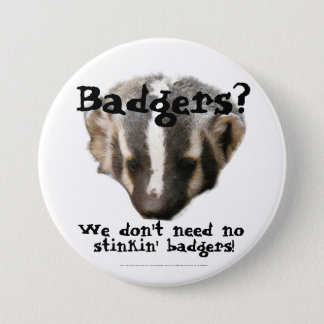Badgers? We don't need no stinkin' Badgers! Button