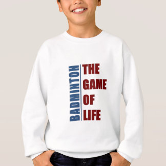 Badmington the game of life sweatshirt