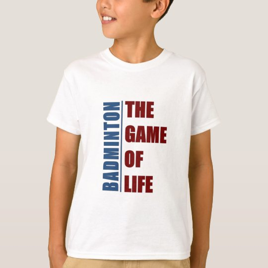 Badmington the game of life T-Shirt