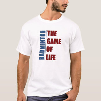 Badmington the game of life T-Shirt