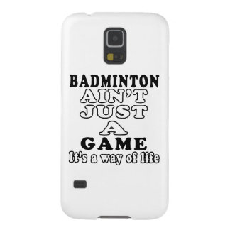 Badminton Ain't Just A Game It's A Way Of Life Cases For Galaxy S5