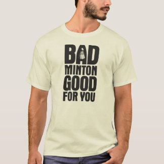 BadMinton Good For You T-Shirt