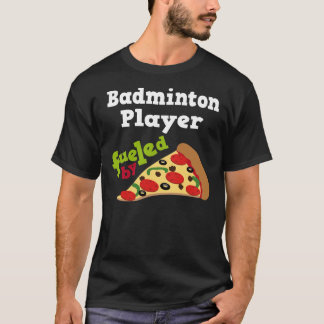 Badminton Player (Funny) Pizza Gift T-Shirt