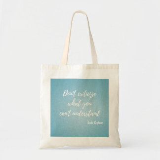 """Bag """"Don' T criticize what you can' T understand """""""