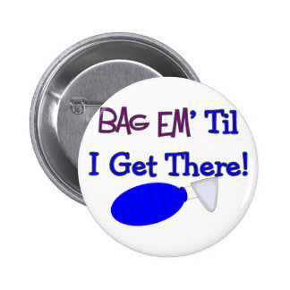 """""""Bag em til I get there"""" Funny Respiratory T-Shirt 2 Inch Round Button"""