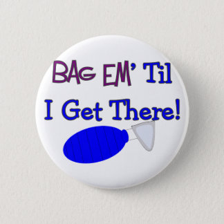 """Bag em til I get there"" Funny Respiratory T-Shirt Pinback Button"