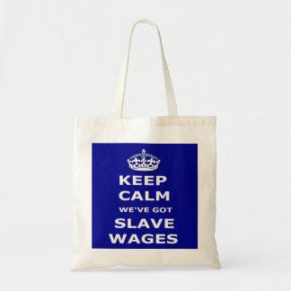 Bag Keep Calm We've Got Slave Wages