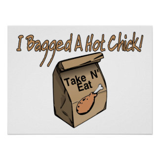 Bagged A Hot Chick Chicken Poster