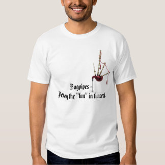 """Bagpipes - Putting the """"fun"""" in funeral T-Shirt"""