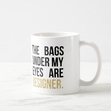 Coffee Themed Bags Under My Eyes are Designer Glitter Coffee Mug