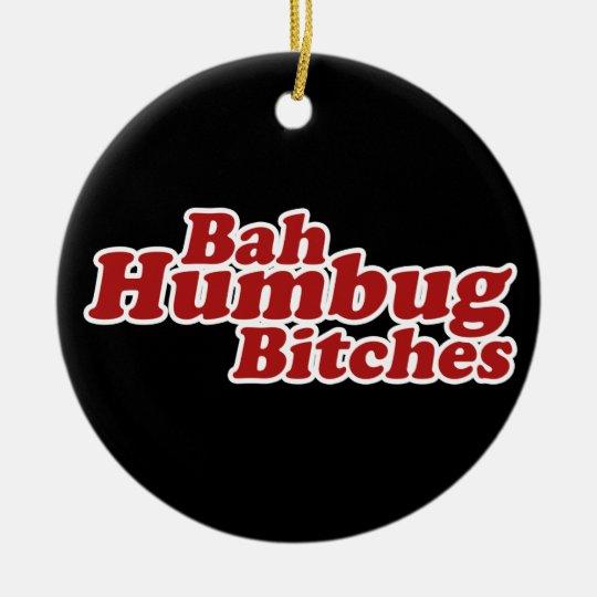 Bah Humbug Bitches Ceramic Ornament