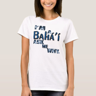 bahai ask me why T-Shirt