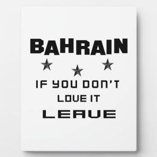 Bahrain If you don't love it, Leave Plaque