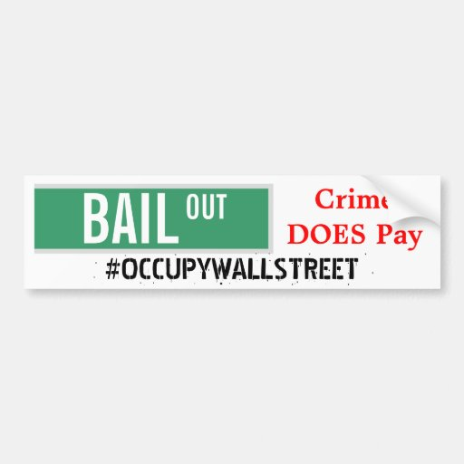 BAIL OUT - Crime DOES Pay Car Bumper Sticker