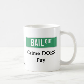 BAIL OUT - Crime DOES Pay Coffee Mug