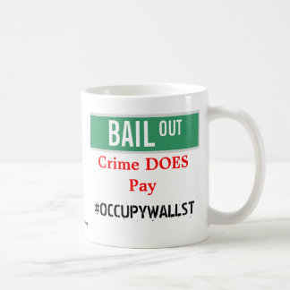 BAIL OUT - Crime DOES Pay Coffee Mug