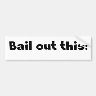 Bail Out This Bumper Sticker