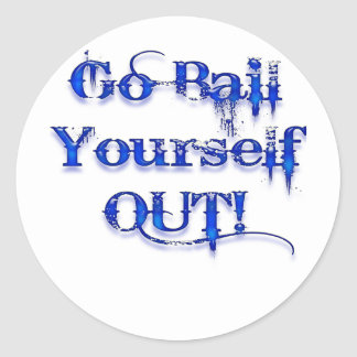 Bail Yourself Out Funny Bailout Round Stickers