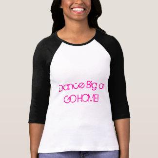 ¡Baile grande o VAYA A CASA Camisetas