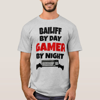 Bailiff by Day Gamer by Night T-Shirt