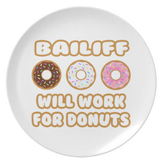 Bailiff .. Will Work For Donuts Dinner Plates