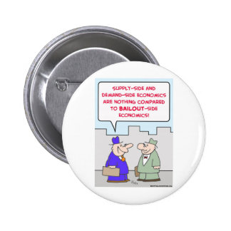 bailout supply demand economics pinback button