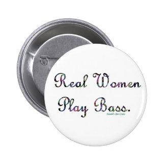Bajo del juego de las mujeres reales pin redondo de 2 pulgadas