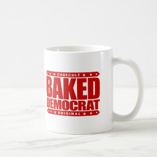BAKED DEMOCRAT - Relaxed Liberal Justice Warrior Coffee Mug