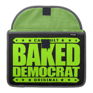 BAKED DEMOCRAT - Relaxed Liberal Justice Warrior MacBook Pro Sleeve