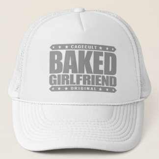 BAKED GIRLFRIEND - I Love Relaxing Relationships Trucker Hat