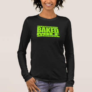 BAKED MILF - Mother I'd Like To Fry And Bake With Long Sleeve T-Shirt