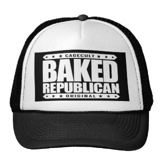 BAKED REPUBLICAN - I Smoke Out All Wimpy Liberals Trucker Hat