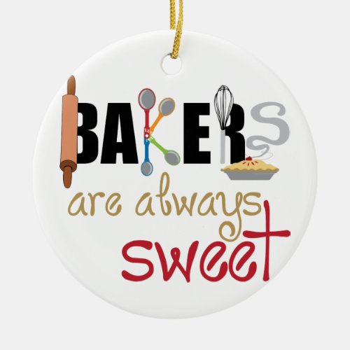 Bakers are Always Sweet Ceramic Ornament