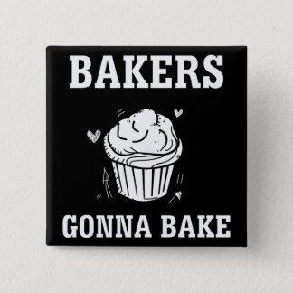Bakers Gonna Bake Funny Cake Baker T-Shirt Pinback Button