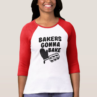 Bakers Gonna Bake funny women's shirt
