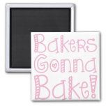 Bakers Gonna Bake Magnet