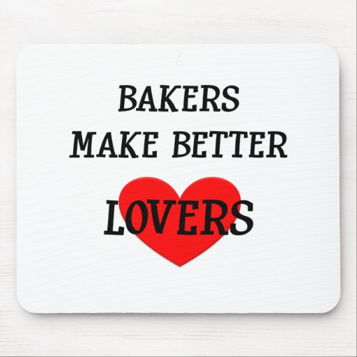 Bakers Make Better Lovers Mouse Pad