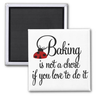 Baking is not a Chore if you Love to do it Magnet