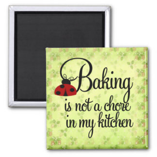 Baking is not a Chore in my Kitchen Magnet