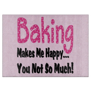 Baking Makes Me Happy Cutting Board