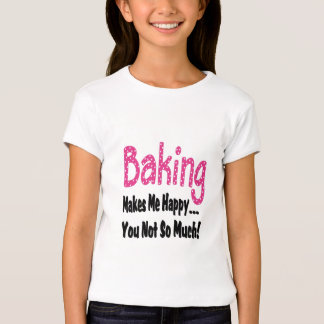 Baking Makes Me Happy T-Shirt