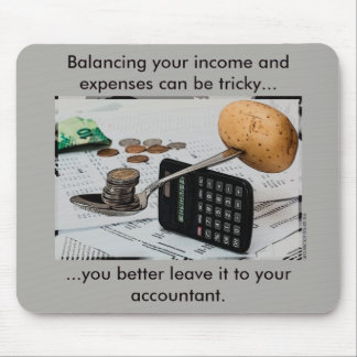 """""""Balancing your income and expenses can be tricky"""" Mouse Pad"""
