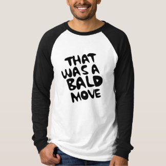 BALD MOVE T-Shirt