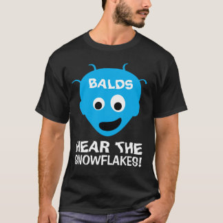 Balds hear the snowflakes funny t-shirt