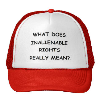 Ball Cap w/ WHAT DOES INALIENABLE RIGHTS Trucker Hat
