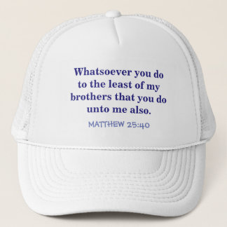 """BALL CAP WITH SCRIPTURE /MATTHEW 25 VERSE 40"""