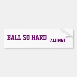 Ball so hard alumni car bumper sticker