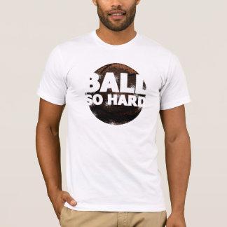 Ball So Hard Basketball T-Shirt