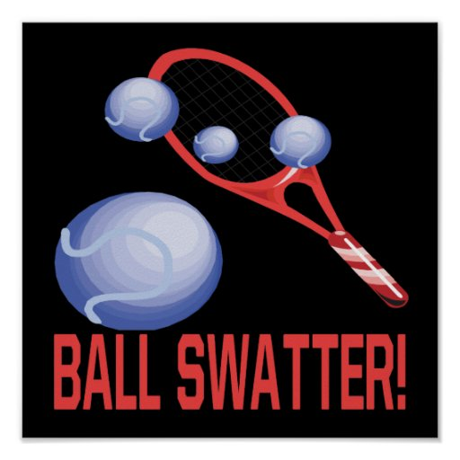Ball Swatter Posters